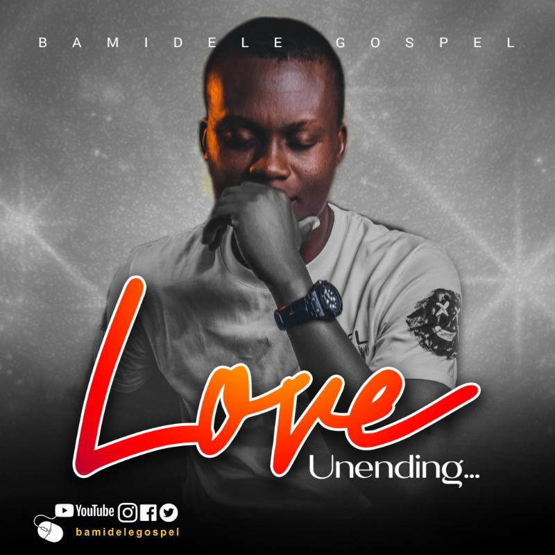 Love Unending Lyrics By Bamidele Gospel